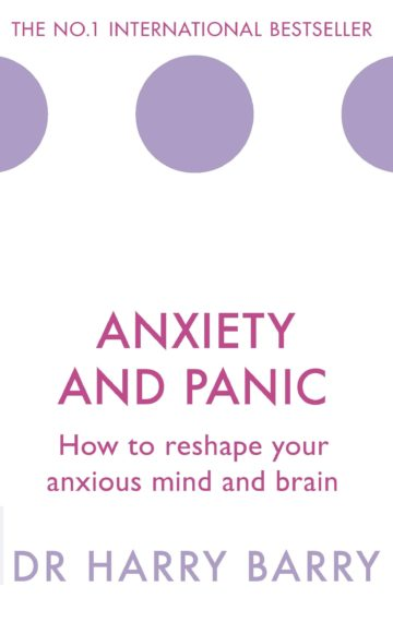 Anxiety and Panic – how to reshape your anxious mind and brain
